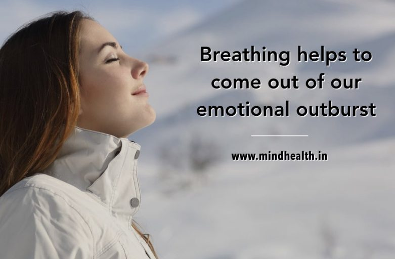 Breathing helps to come out of our emotional outburst